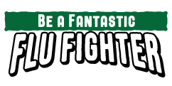Be a Fantastic Flu Fighter